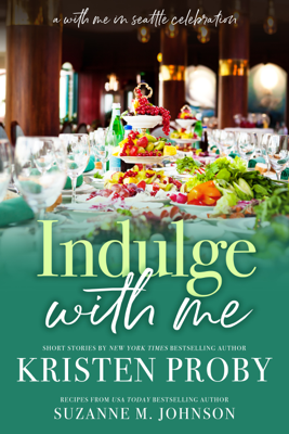 Indulge With Me: A With Me In Seattle Celebration - Kristen Proby book