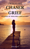 Download and Read Online Twin Flame Chaser Grief: Stages of Healing & Recovery