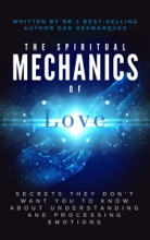 The Spiritual Mechanics Of Love: Secrets They Don't Want You To Know About Understanding And Processing Emotions