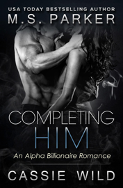 Completing Him - M. S. Parker & Cassie Wild book summary
