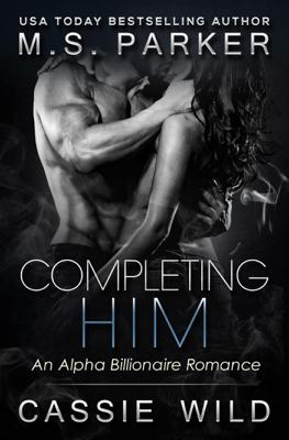 M. S. Parker & Cassie Wild - Completing Him book