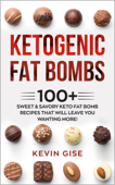 Ketogenic Fat Bombs: 100+ Sweet & Savory Keto Fat Bomb Recipes That Will Leave You Wanting More!