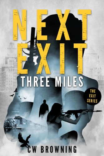 Next Exit, Three Miles - CW Browning - CW Browning