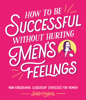 How to Be Successful Without Hurting Men's Feelings - Sarah Cooper