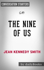 The Nine Of Us Growing Up Kennedy By Jean Kennedy Smith Conversation Starters