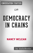 Democracy in Chains: The Deep History of the Radical Right's Stealth Plan for America by Nancy MacLean: Conversation Starters