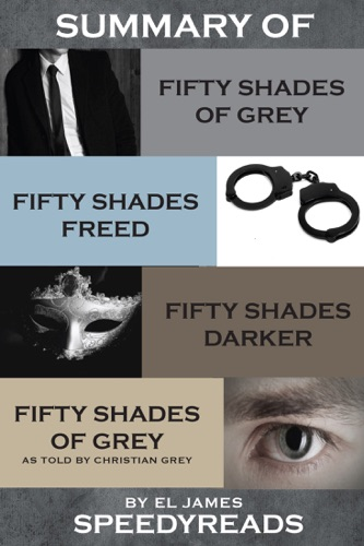 EL James - Summary of Fifty Shades of Grey and Fifty Shades Freed and Fifty Shades Darker and Grey: Fifty Shades of Grey as Told by Christian