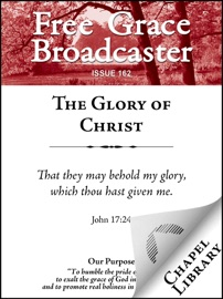 FREE GRACE BROADCASTER - ISSUE 162 - THE GLORY OF CHRIST