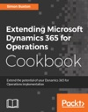 Extending Microsoft Dynamics 365 For Operations Cookbook