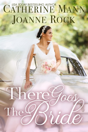 There Goes the Bride - Catherine Mann & Joanne Rock - Catherine Mann & Joanne Rock