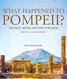 WHAT HAPPENED TO POMPEII? ANCIENT ROME HISTORY FOR KIDS  CHILDRENS ANCIENT HISTORY