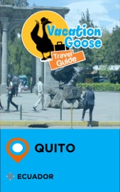 VACATION GOOSE TRAVEL GUIDE QUITO ECUADOR
