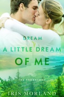 Dream a Little Dream of Me (Love Everlasting) (The Thorntons Book 4)