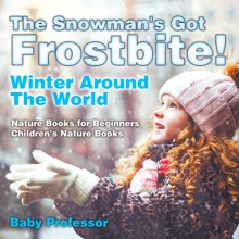 The Snowman's Got A Frostbite! - Winter Around The World - Nature Books for Beginners  Children's Nature Books