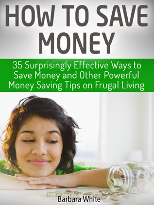 How to Save Money: 35 Surprisingly Effective Ways to Save Money and Other Powerful Money Saving Tips on Frugal Living image