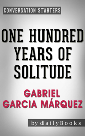 One Hundred Years of Solitude: A Novel by Gabriel Garcia Márquez Conversation Starters book