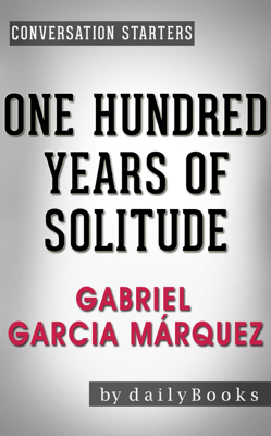 One Hundred Years of Solitude: A Novel by Gabriel Garcia Márquez  Conversation Starters - Daily Books book