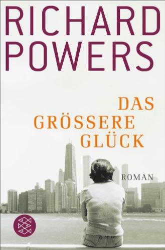 Richard Powers - Das größere Glück