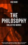 The Philosophy Of Voltaire - Collected Works Treatise On Tolerance Philosophical Dictionary Candide Letters On England Platos Dream Dialogues The Study Of Nature Ancient Faith And Fable