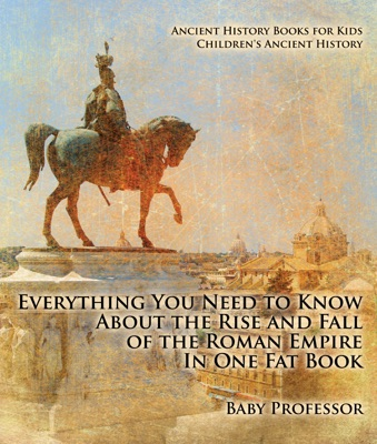 Everything You Need to Know About the Rise and Fall of the Roman Empire In One Fat Book - Ancient History Books for Kids  Children's Ancient History