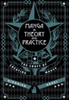 Manga In Theory And Practice The Craft Of Creating Manga
