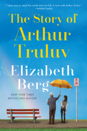 The Story of Arthur Truluv - Elizabeth Berg book summary