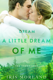Dream a Little Dream of Me (Love Everlasting) (The Thorntons Book 4) - Iris Morland book summary