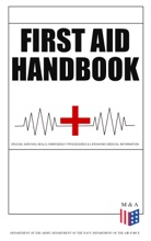 First Aid Handbook - Crucial Survival Skills, Emergency Procedures & Lifesaving Medical Information
