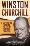 Winston Churchill A Captivating Guide To The Life Of Winston S Churchill