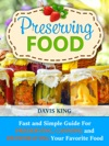 Preserving Food Fast And Simple Guide For Preserving Canning And Dehydrating Your Favorite Food