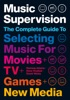 Music Supervision: Selecting Music for Movies, TV, Games & New Media: 2nd Edition
