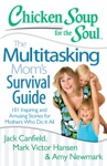 Chicken Soup For The Soul The Multitasking Moms Survival Guide