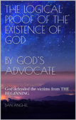 The Logical Proof of The Existence of God: by God's Advocate