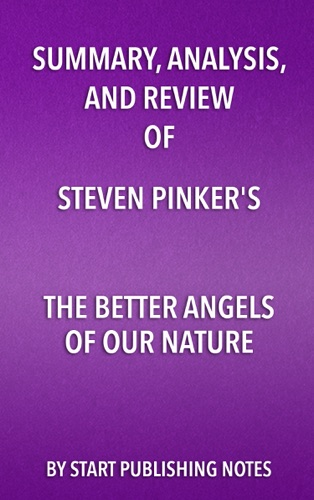 Start Publishing Notes - Summary, Analysis, and Review of Steven Pinker's The Better Angels of Our Nature