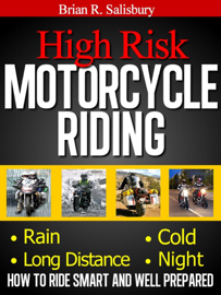 High Risk Motorcycle Riding -- How to Ride Smart and Well Prepared book