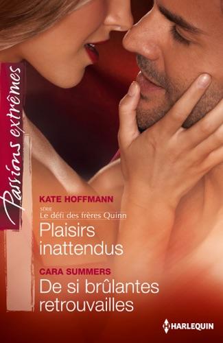 Kate Hoffmann & Cara Summers - Plaisirs inattendus - De si brûlantes retrouvailles