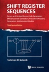 Shift Register Sequences Secure And Limited-access Code Generators Efficiency Code Generators Prescribed Property Generators Mathematical Models Third Revised Edition