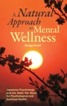 A Natural Approach To Mental Wellness Japanese Psychology And The Skills We Need For Psychological And Spiritual Health