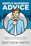 Simple Business Advice Focused Recommendations That Will Make You A Better Business Owner