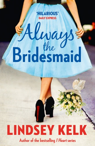 Lindsey Kelk - Always the Bridesmaid