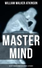 Master Mind (The Key To Mental Power Development & Efficiency)