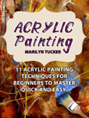 Acrylic Painting: 11 Acrylic Painting Techniques for Beginners to Master Quick and Easy.