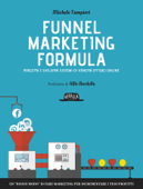 Funnel Marketing Formula - Progetta e sviluppa sistemi di vendita efficaci online