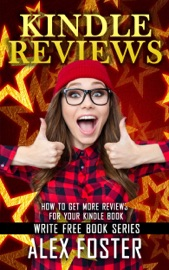 Kindle Reviews: How to Get More Reviews for Your Kindle Book. Write Free Book Series