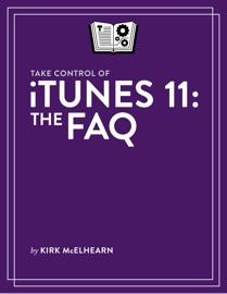 TAKE CONTROL OF ITUNES 11: THE FAQ