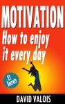 Motivation How To Enjoy It Every Day