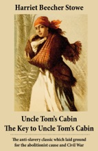 Uncle Tom's Cabin + The Key to Uncle Tom's Cabin (Presenting the Original Facts and Documents Upon Which the Story Is Founded)