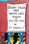 Short Tales And White Lies Memories Of Rural East Texas