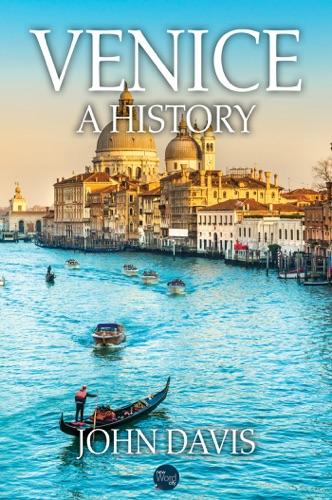 Venice: A History - John Davis - John Davis