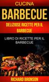 Barbecue: Deliziose Ricette per il Barbecue: Libro di ricette per il barbecue (Cucina)